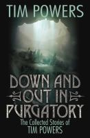 Down and out in purgatory : the collected stories of Tim Powers.
