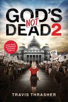 God's not dead 2 : a novelization by