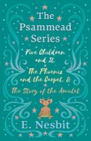 The Psammead series. Books 1-3, Five children and It ; The phoenix and the carpet, and The story of the amulet