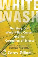 Whitewash: The Story of a Weed Killer, Cancer, and the Corruption of Science, by Carey Gillam.