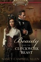 Beauty and the clockwork beast : a steampunk proper romance