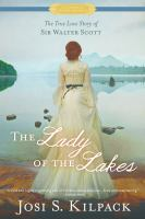 The lady of the lakes : the true love story of Sir Walter Scott
