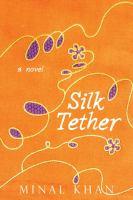 Silk tether: a novel by Minal Khan