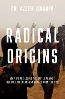 Radical Origins: Why We Are Losing the Battle Against Islamic Extremism and How To Turn the Tide, by Azeem Ibrahim.