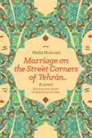 Marriage on the street corners of Tehran : a novel based on the true stories of