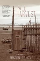 Pale harvest: a novel by Braden Hepner