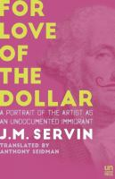 For Love of the Dollar: A Portrait of the Artist as an Undocumented Immigrant, by J.M. Servin.