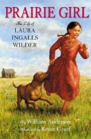 Prairie girl :  the life of Laura Ingalls Wilder
