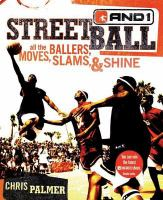 Streetball :  all the ballers, moves, slams, & shine