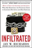 Infiltrated : how to stop the insiders and activists who are exploiting the financial crisis to control our lives and our fortunes