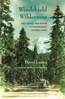 Windshield wilderness : cars, roads, and nature in Washington's national parks