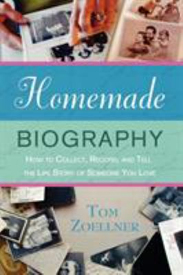 Homemade biography : how to collect, record, and tell the life story of someone you love