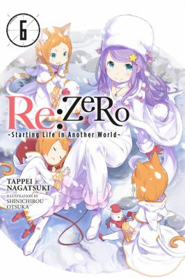 Re:ZERO : starting life in another world. Volume 6