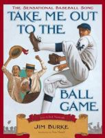Take me out to the ballgame :  the sensational baseball song