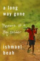 A long way gone : memoirs of a boy soldier