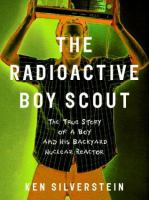 The radioactive boy scout :  the true story of a boy and his backyard nuclear reactor