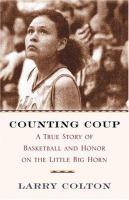 Counting coup :  a true story of basketball and honor on the Little Big Horn