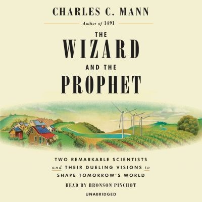 The wizard and the prophet : two remarkable scientists and their dueling visions to shape tomorrow's world