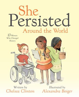 She persisted around the world : 13 women who changed history