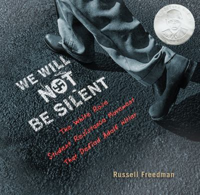 We will not be silent : the White Rose student resistance movement that defied Adolf Hitler
