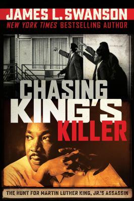 Chasing King's killer : the hunt for Martin Luther King, Jr.'s assassin