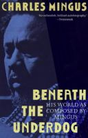 Beneath the underdog : his world as composed by Mingus