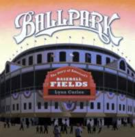 Ballpark :  the story of America's baseball fields