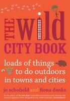 The wild city book : loads of things to do outdoors in towns and cities