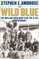 The wild blue : the men and boys who flew the B-24s over Germany