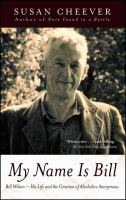 My name is Bill : Bill Wilson : his life and the creation of Alcoholics Anonymous