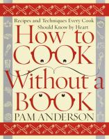 How to cook without a book :   recipes and techniques every cook should know by heart