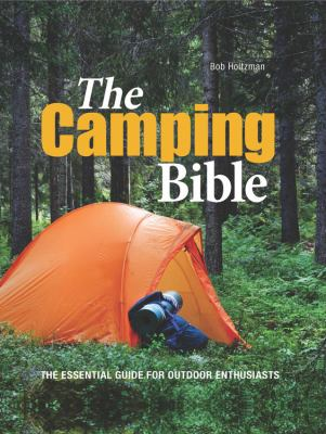 The camping bible : the essential guide for outdoor enthusiasts