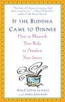 If the Buddha came to dinner : how to nourish your body to awaken your spirit