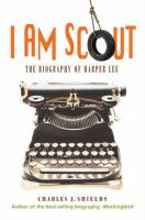I am Scout : a biography of Harper Lee