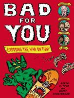 Bad for you : exposing the war on fun!