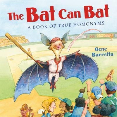 The bat can bat : a book of true homonyms