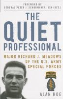 The quiet professional : Major Richard J. Meadows of the U.S. Army Special Forces