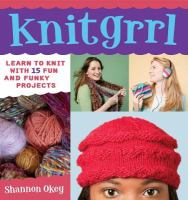 Knitgrrl :   learn to knit with 15 fun and funky projects