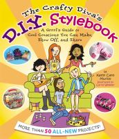 The crafty diva's D.I.Y. stylebook :   a grrrl's [sic] guide to cool creations you can make, show off, and share