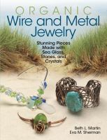 Organic wire and metal jewelry : stunning pieces made with sea glass, stones, and crystals