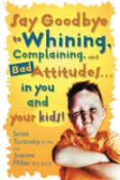 Say goodbye to whining, complaining, and bad attitudes-- in you and your kids