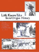 Little known tales from Oregon history. Volume I, A collection of 28 stories from Cascades East magazine.