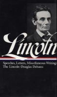 Speeches and writings 1832-1858 :   speeches, letters, and miscellaneous writings : the Lincoln-Douglas debates