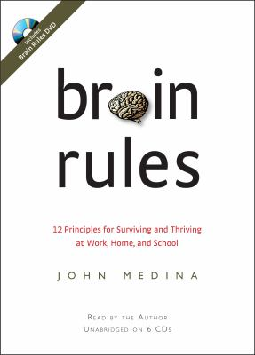 Brain rules : [12 principles for surviving and thriving at work, home, and school]