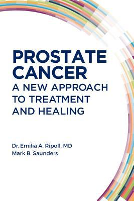 Prostate cancer : a new approach to treatment and healing