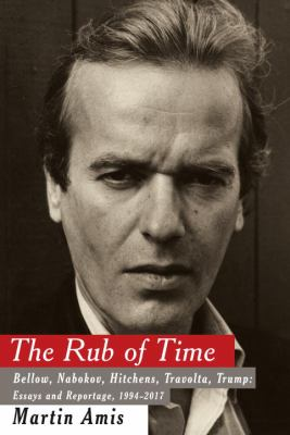 The rub of time : Bellow, Nabokov, Hitchens, Travolta, Trump : essays and reportage, 1994-2017