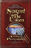 North! Or Be Eaten: Wild escapes. A desperate journey. And the ghastly Fangs of Dang. (The Wingfeather Saga)