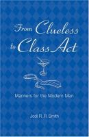 From clueless to class act : manners for the modern man