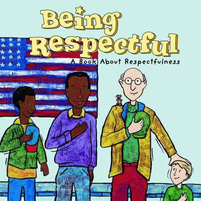 Being respectful : a book about respectfulness