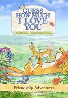 Guess how much I love you. Friendship adventures : the adventures of Little Nutbrown Hare
